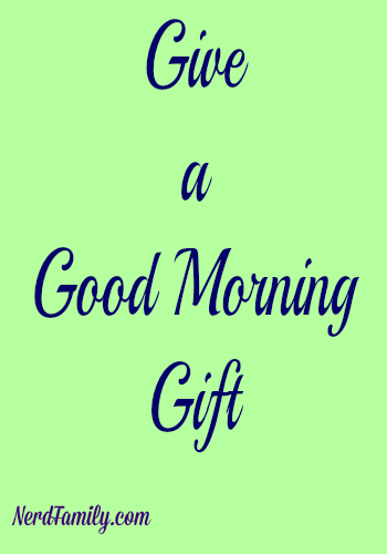Give a good morning gift nerd family good morning gift negle Gallery